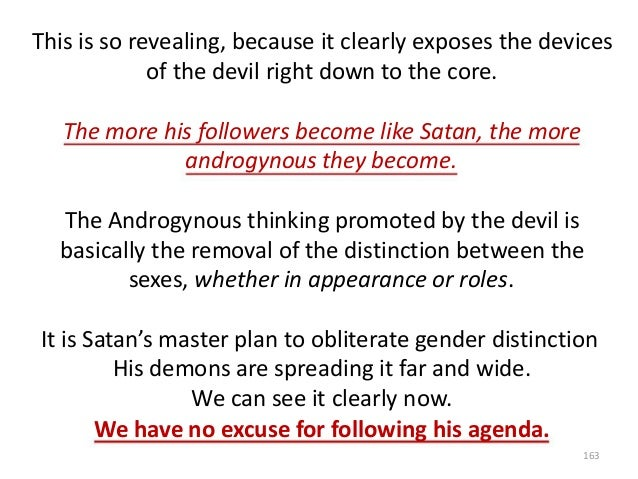 This is so revealing, because it clearly exposes the devices of the devil right down to the core. The more his followers b...