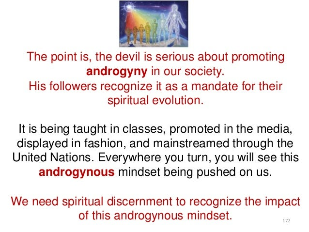 The point is, the devil is serious about promoting androgyny in our society. His followers recognize it as a mandate for t...