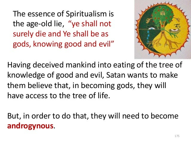 """The essence of Spiritualism is the age-old lie, """"ye shall not surely die and Ye shall be as gods, knowing good and evil"""" H..."""