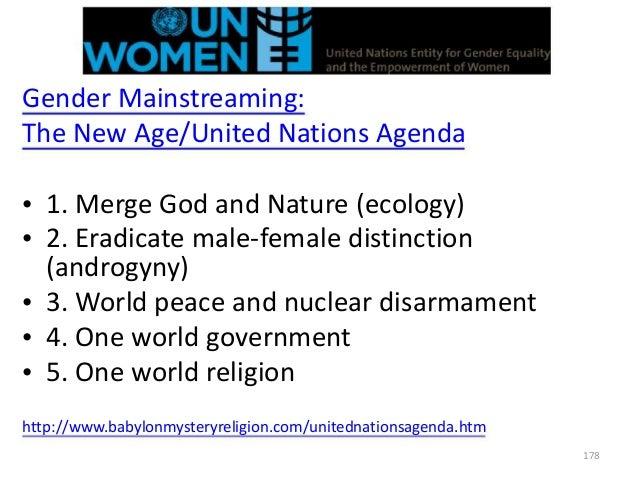 Gender Mainstreaming: The New Age/United Nations Agenda • 1. Merge God and Nature (ecology) • 2. Eradicate male-female dis...