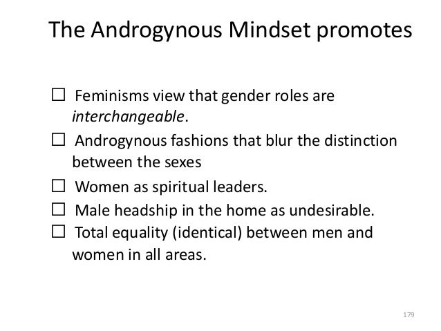 The Androgynous Mindset promotes  Feminisms view that gender roles are interchangeable.  Androgynous fashions that blur ...