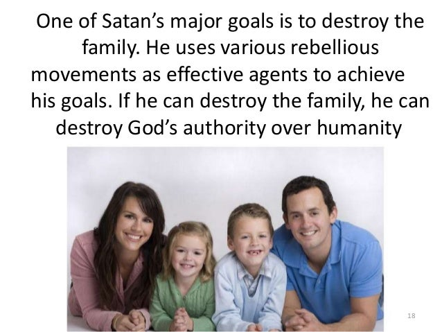 One of Satan's major goals is to destroy the family. He uses various rebellious movements as effective agents to achieve h...