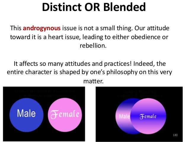 Distinct OR Blended This androgynous issue is not a small thing. Our attitude toward it is a heart issue, leading to eithe...