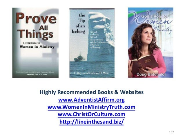 Highly Recommended Books & Websites www.AdventistAffirm.org www.WomenInMinistryTruth.com www.ChristOrCulture.com http://li...