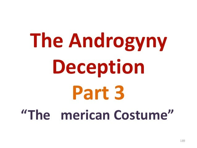 """The Androgyny Deception Part 3 """"The merican Costume"""" 189"""