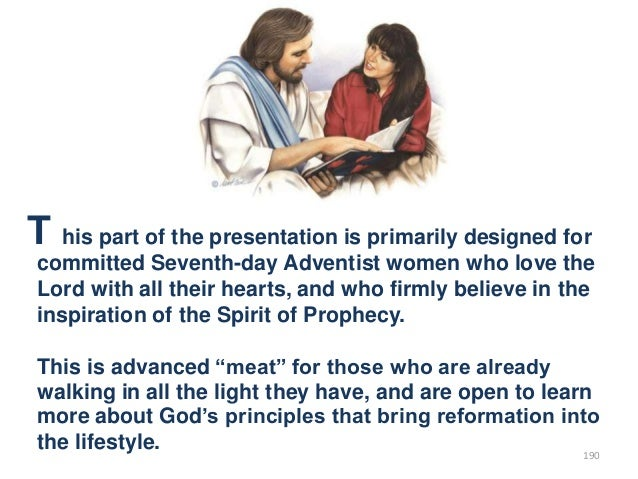 T his part of the presentation is primarily designed for committed Seventh-day Adventist women who love the Lord with all ...