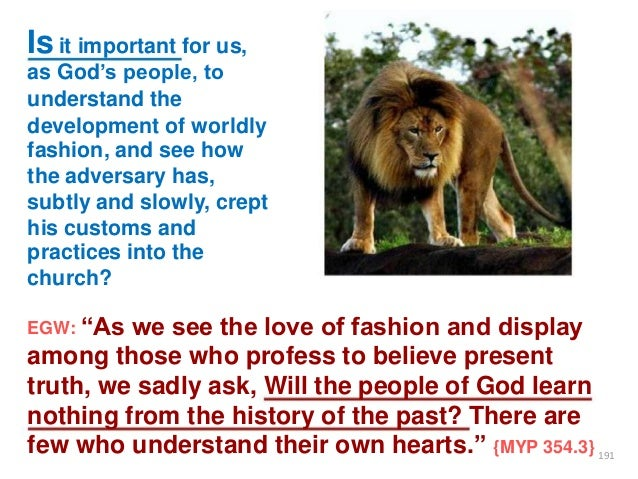 """Is it important for us, as God""""s people, to understand the development of worldly fashion, and see how the adversary has, ..."""