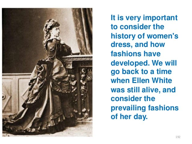 It is very important to consider the history of women's dress, and how fashions have developed. We will go back to a time ...