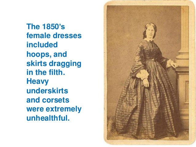 """The 1850""""s female dresses included hoops, and skirts dragging in the filth. Heavy underskirts and corsets were extremely u..."""