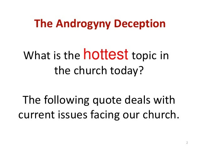 The Androgyny Deception What is the hottest topic in the church today? The following quote deals with current issues facin...