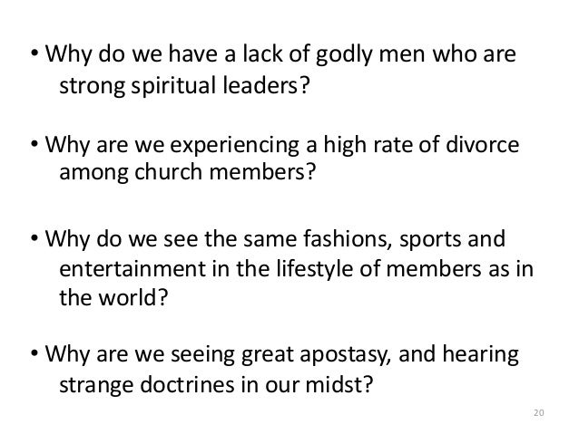 • Why do we have a lack of godly men who are strong spiritual leaders? • Why are we experiencing a high rate of divorce am...