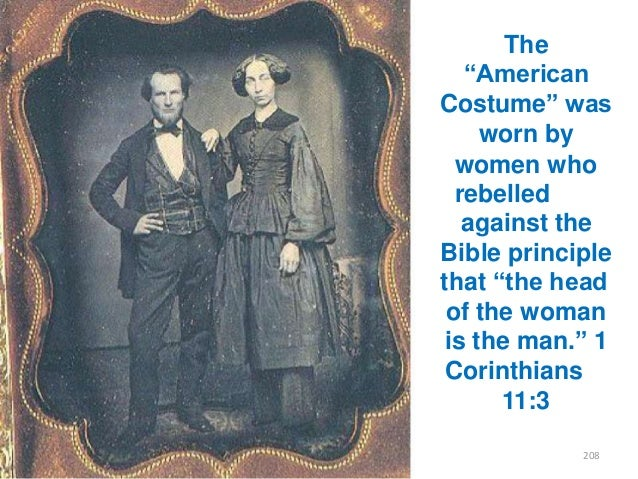 """The """"American Costume"""" was worn by women who rebelled against the Bible principle that """"the head of the woman is the man.""""..."""
