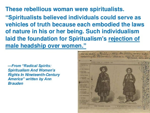 """These rebellious woman were spiritualists. """"Spiritualists believed individuals could serve as vehicles of truth because ea..."""