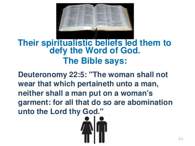 """Their spiritualistic beliefs led them to defy the Word of God. The Bible says: Deuteronomy 22:5: """"The woman shall not wear..."""