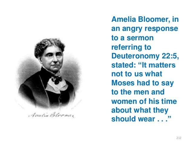 """Amelia Bloomer, in an angry response to a sermon referring to Deuteronomy 22:5, stated: """"It matters not to us what Moses h..."""