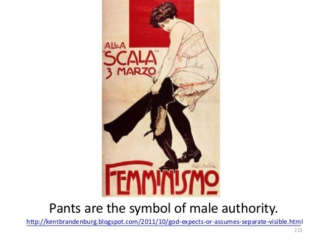 Pants are the symbol of male authority. http://kentbrandenburg.blogspot.com/2011/10/god-expects-or-assumes-separate-visibl...