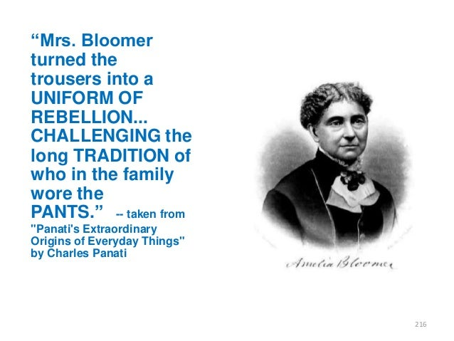 """""""Mrs. Bloomer turned the trousers into a UNIFORM OF REBELLION... CHALLENGING the long TRADITION of who in the family wore ..."""
