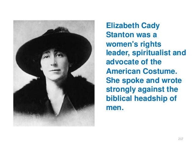 Elizabeth Cady Stanton was a women's rights leader, spiritualist and advocate of the American Costume. She spoke and wrote...
