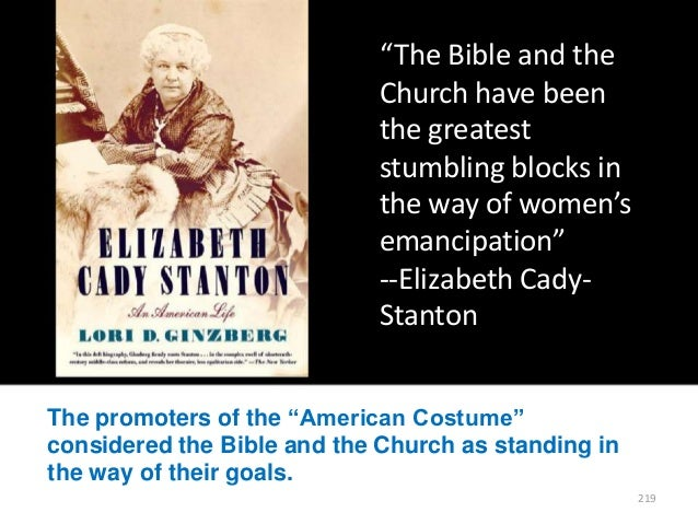 """""""The Bible and the Church have been the greatest stumbling blocks in the way of women's emancipation"""" --Elizabeth CadyStan..."""