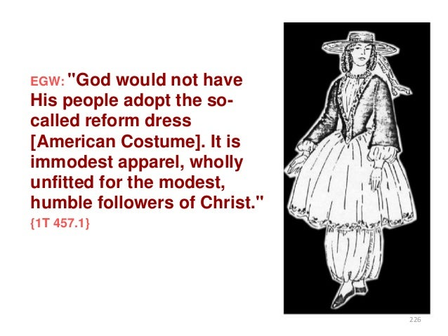 """EGW: """"God  would not have His people adopt the socalled reform dress [American Costume]. It is immodest apparel, wholly un..."""