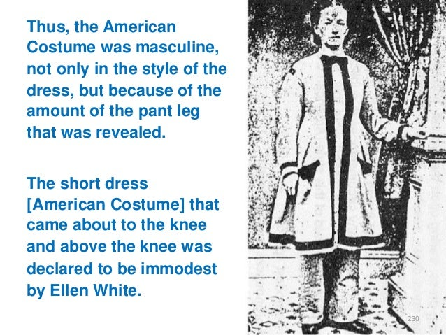 Thus, the American Costume was masculine, not only in the style of the dress, but because of the amount of the pant leg th...