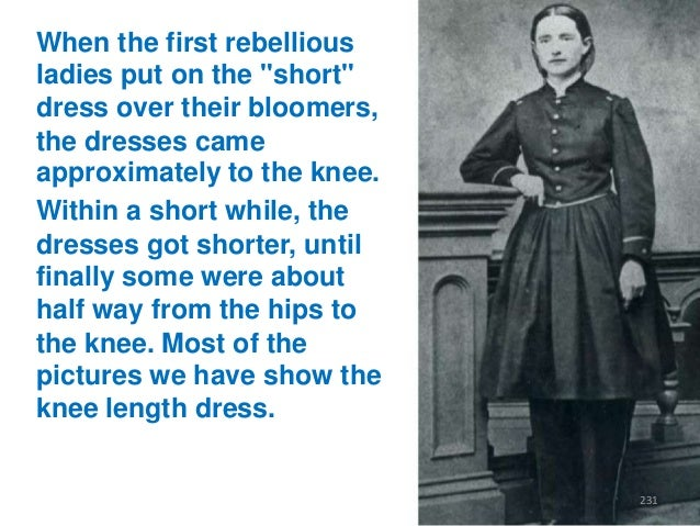 """When the first rebellious ladies put on the """"short"""" dress over their bloomers, the dresses came approximately to the knee...."""
