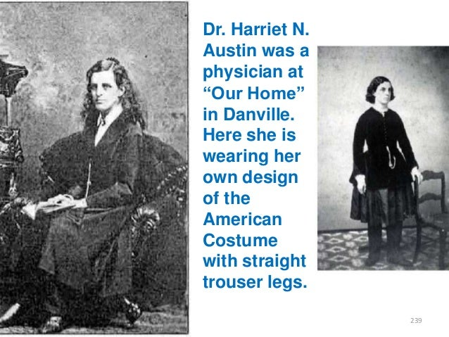 """Dr. Harriet N. Austin was a physician at """"Our Home"""" in Danville. Here she is wearing her own design of the American Costum..."""