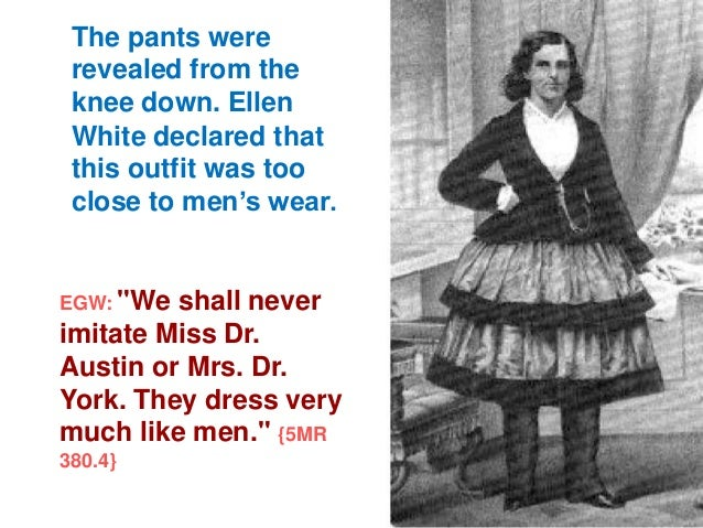 """The pants were revealed from the knee down. Ellen White declared that this outfit was too close to men""""s wear.  EGW: """"We  ..."""