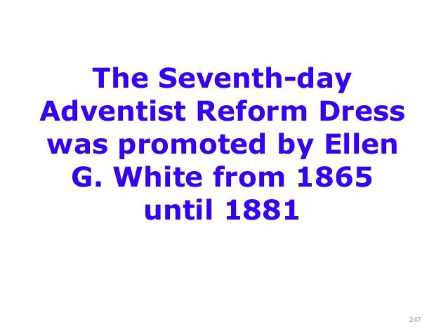 The Seventh-day Adventist Reform Dress was promoted by Ellen G. White from 1865 until 1881  247