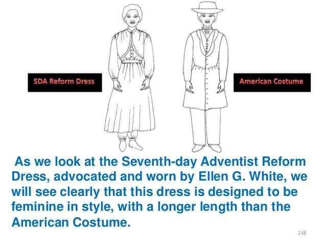 As we look at the Seventh-day Adventist Reform Dress, advocated and worn by Ellen G. White, we will see clearly that this ...