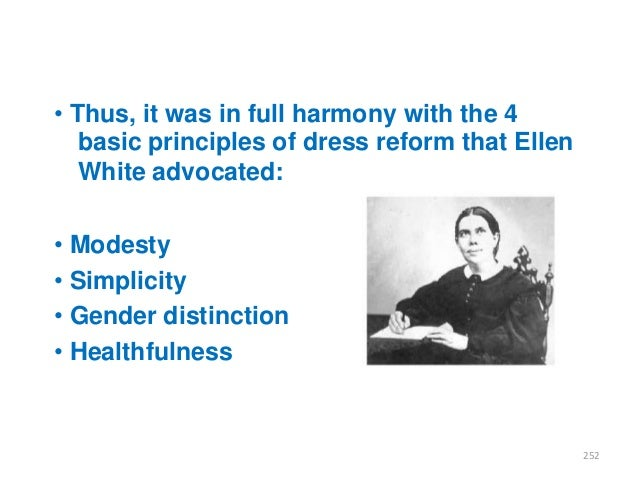 • Thus, it was in full harmony with the 4 basic principles of dress reform that Ellen White advocated:  • Modesty • Simpli...