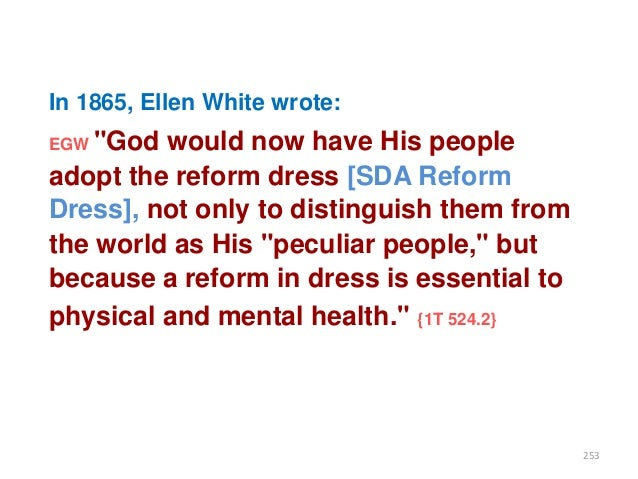 """In 1865, Ellen White wrote: EGW """"God  would now have His people adopt the reform dress [SDA Reform Dress], not only to dis..."""