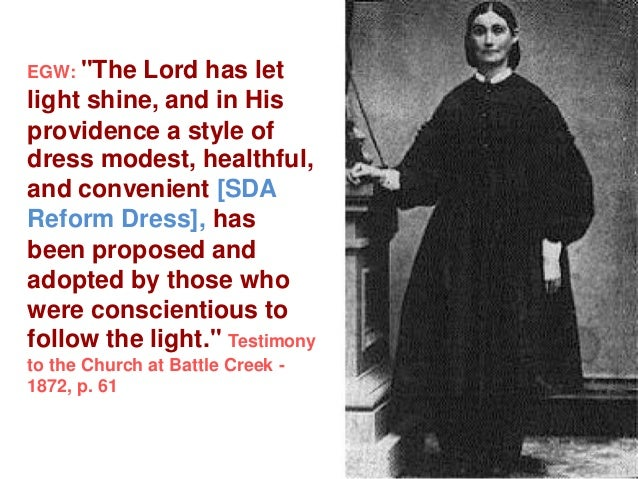 """EGW: """"The  Lord has let light shine, and in His providence a style of dress modest, healthful, and convenient [SDA Reform ..."""