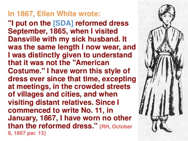 """In 1867, Ellen White wrote: """"I put on the [SDA] reformed dress September, 1865, when I visited Dansville with my sick husb..."""
