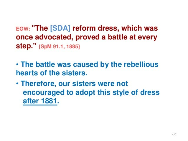 """EGW: """"The  [SDA] reform dress, which was once advocated, proved a battle at every step."""" {SpM 91.1, 1885} • The battle was..."""