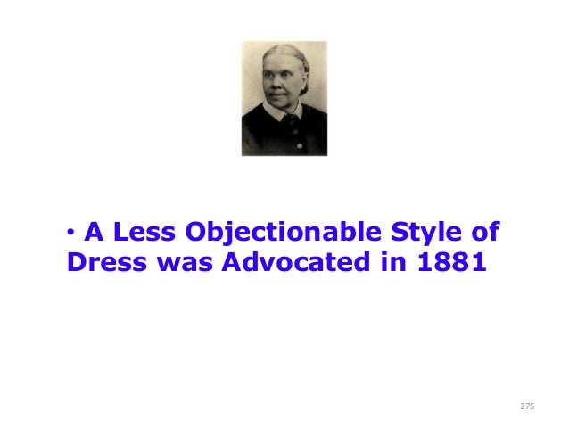 • A Less Objectionable Style of Dress was Advocated in 1881  275