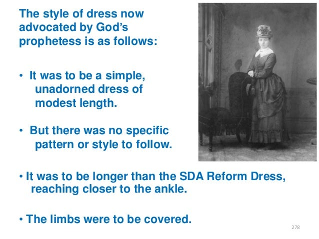 """The style of dress now advocated by God""""s prophetess is as follows: • It was to be a simple, unadorned dress of modest len..."""
