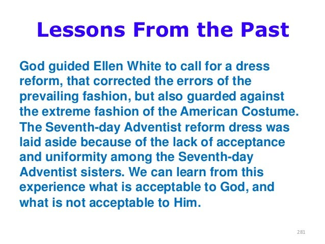 Lessons From the Past God guided Ellen White to call for a dress reform, that corrected the errors of the prevailing fashi...