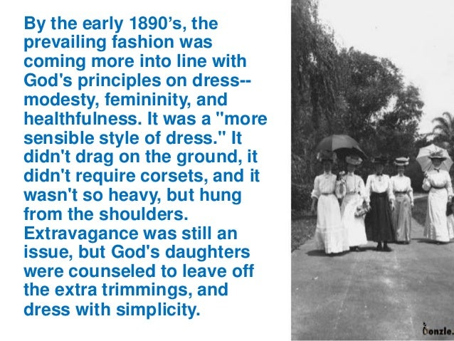 """By the early 1890""""s, the prevailing fashion was coming more into line with God's principles on dress-modesty, femininity, ..."""