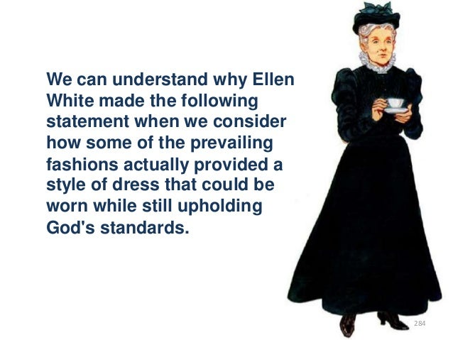 We can understand why Ellen White made the following statement when we consider how some of the prevailing fashions actual...