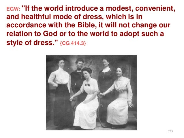 """EGW: """"If  the world introduce a modest, convenient, and healthful mode of dress, which is in accordance with the Bible, it..."""