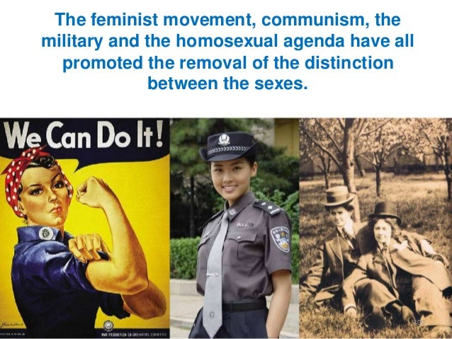 The feminist movement, communism, the military and the homosexual agenda have all promoted the removal of the distinction ...
