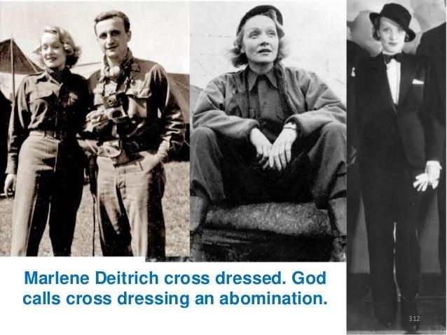 Marlene Deitrich cross dressed. God calls cross dressing an abomination. 312