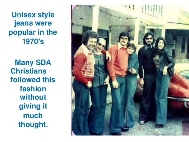 """Unisex style jeans were popular in the 1970""""s  Many SDA Christians followed this fashion without giving it much thought. 3..."""