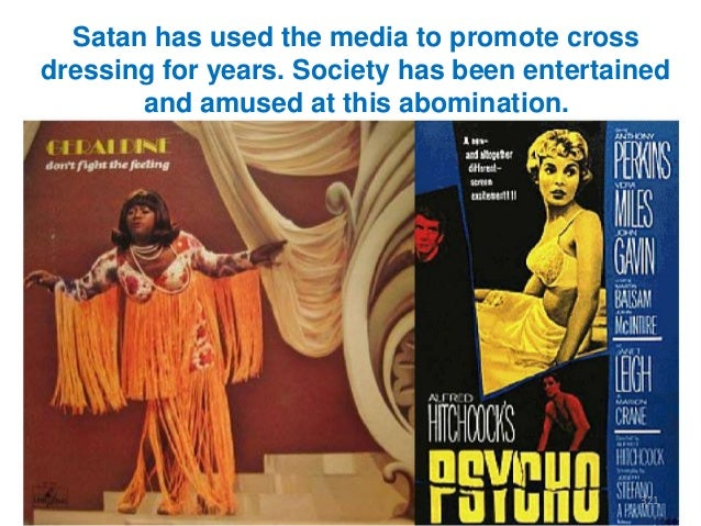 Satan has used the media to promote cross dressing for years. Society has been entertained and amused at this abomination....