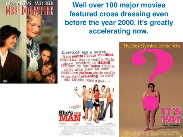 """Well over 100 major movies featured cross dressing even before the year 2000. It""""s greatly accelerating now.  322"""