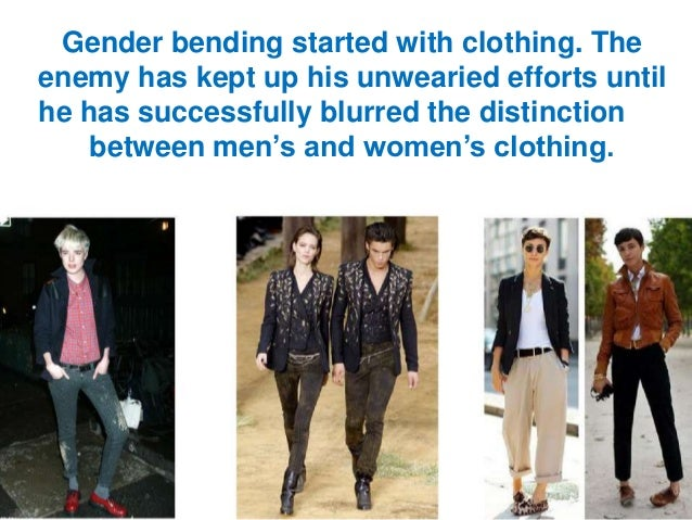 Gender bending started with clothing. The enemy has kept up his unwearied efforts until he has successfully blurred the di...
