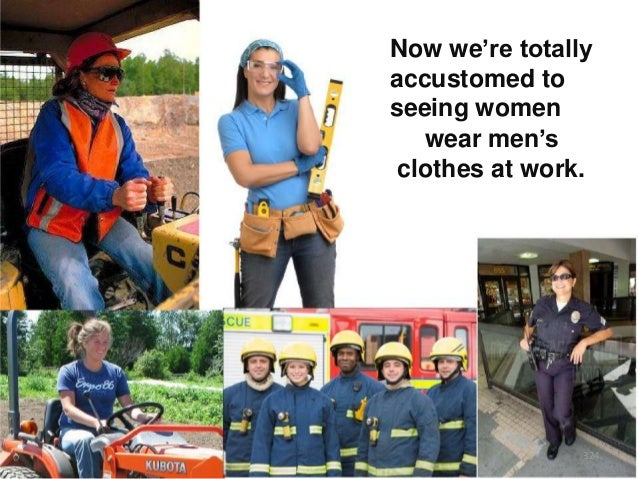 """Now we""""re totally accustomed to seeing women wear men""""s clothes at work.  324"""