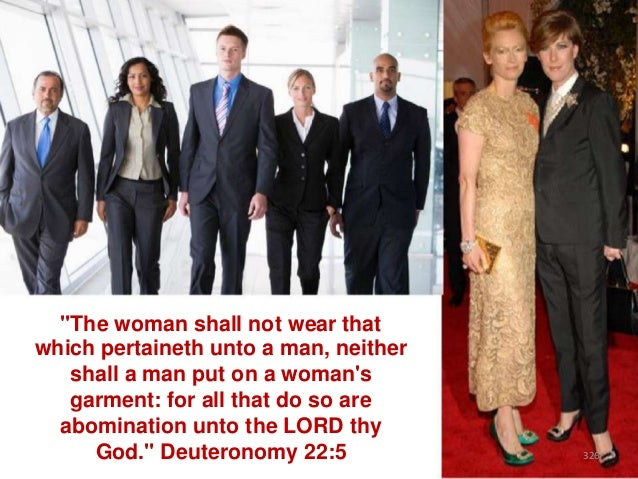 """""""The woman shall not wear that which pertaineth unto a man, neither shall a man put on a woman's garment: for all that do ..."""