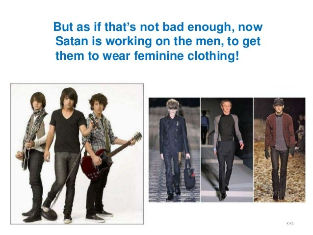 """But as if that""""s not bad enough, now Satan is working on the men, to get them to wear feminine clothing!  331"""